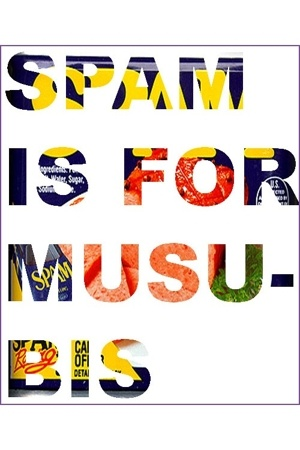 SPAM IS FOR MUSUBIS