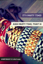 It's Party Time! Arm Party Time, That Is