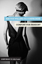 Are You Willing To Compromise Comfort For Fashion?