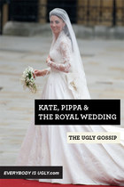 Kate, Pippa &amp; the Royal Wedding in the UGLY GOSSIP